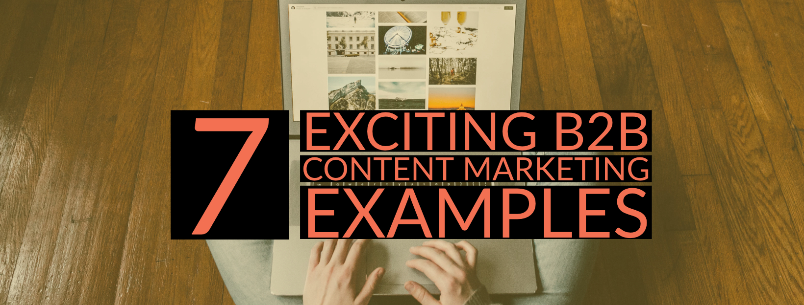 7 Exciting B2B Content Marketing Examples