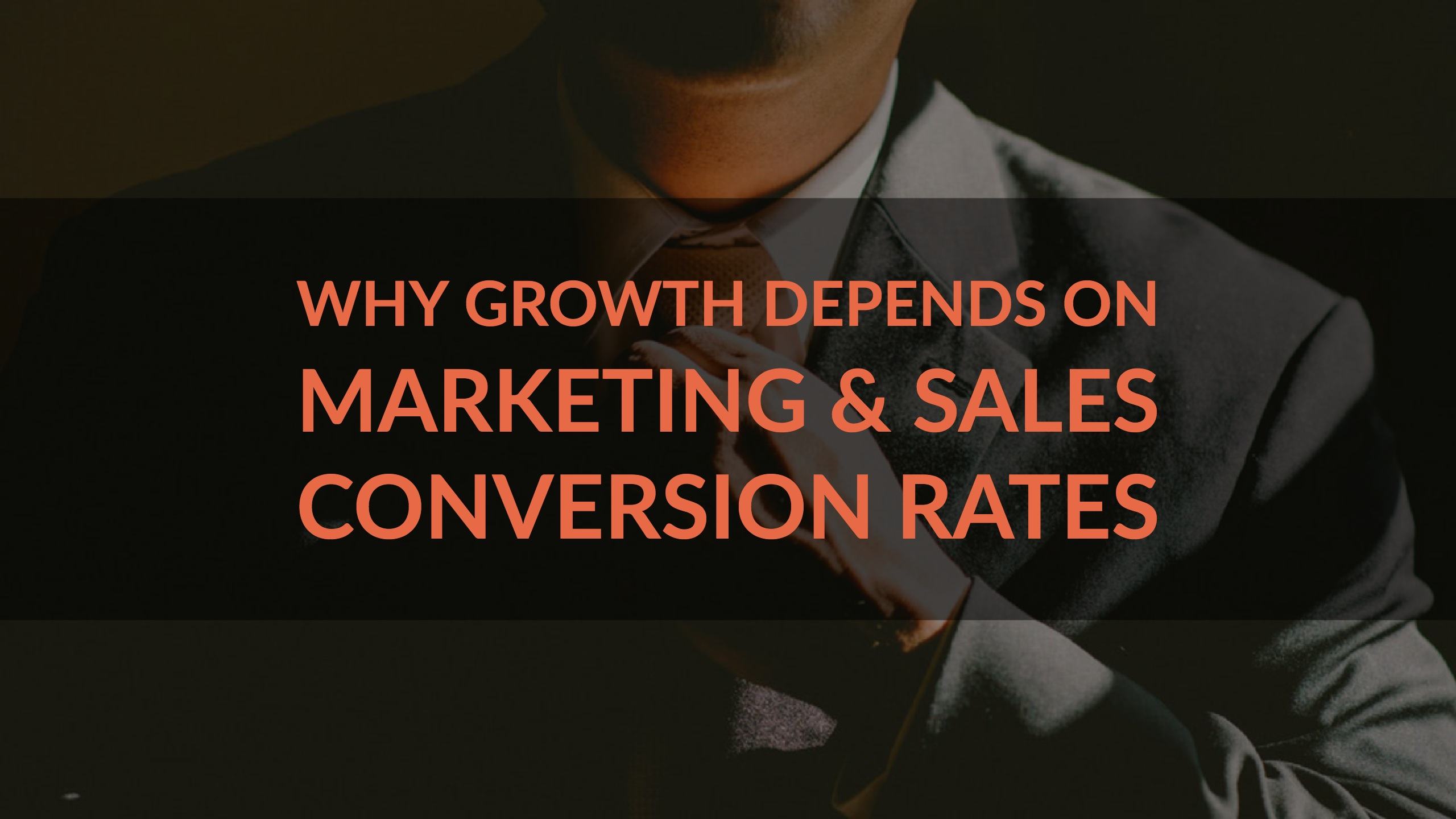 Why Growth Depends on Marketing & Sales Conversion Rates