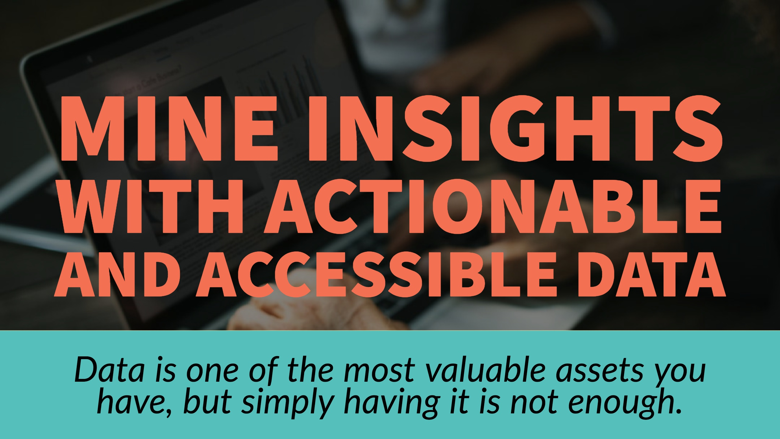 mine insights with actionable accessible data