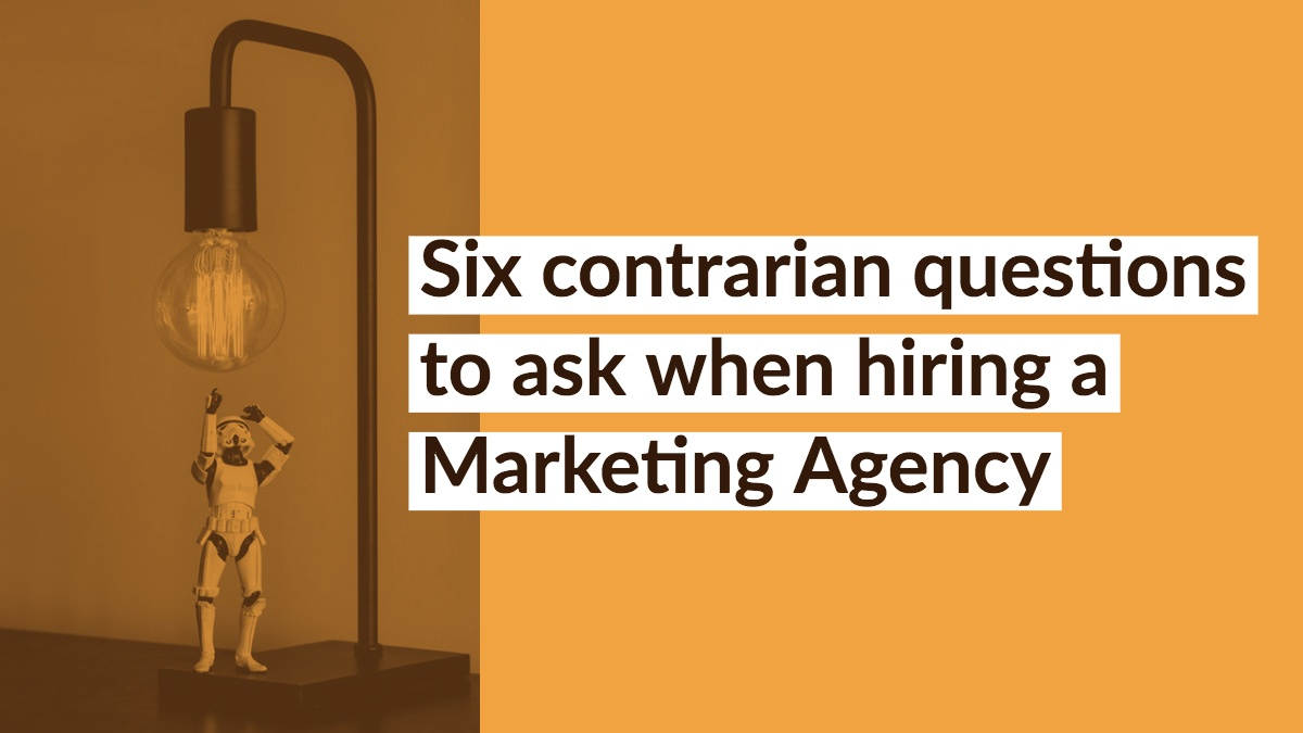 six contrarian questions to ask when hiring a Marketing Agency xzito