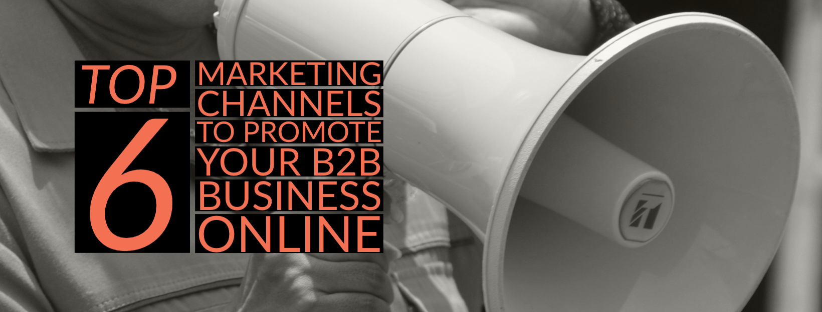 top 6 marketing channels to promote your b2b (5)